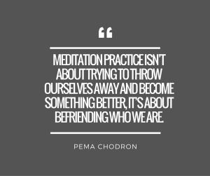 Meditation practice isn't about trying to